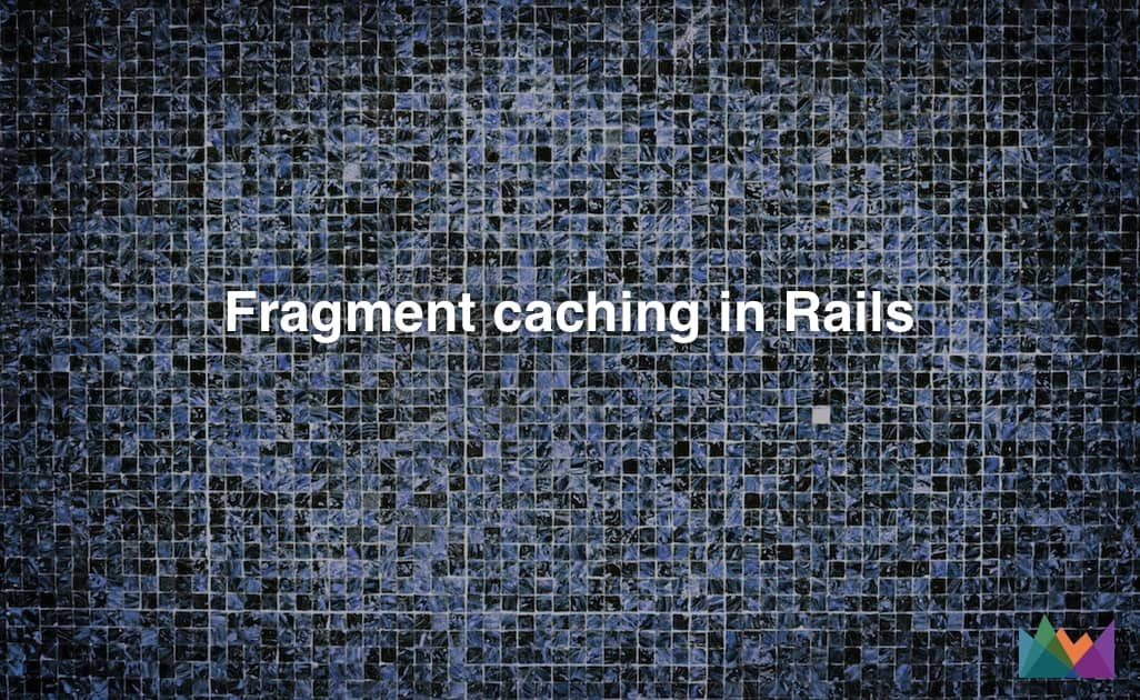 Fragment caching in Rails | AppSignal Blog