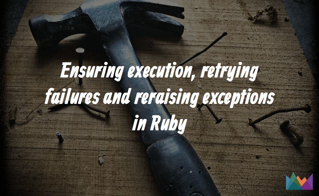 Ensuring execution, retrying failures and reraising