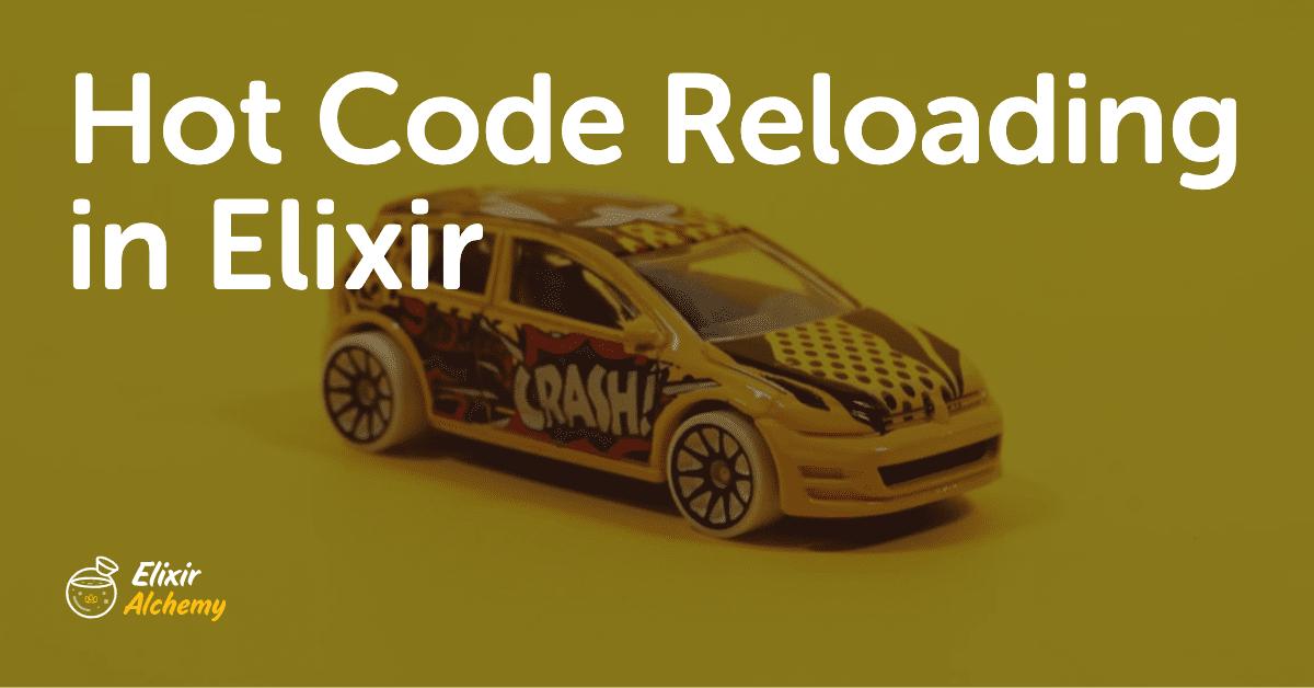 Hot Code Reloading in Elixir | AppSignal Blog