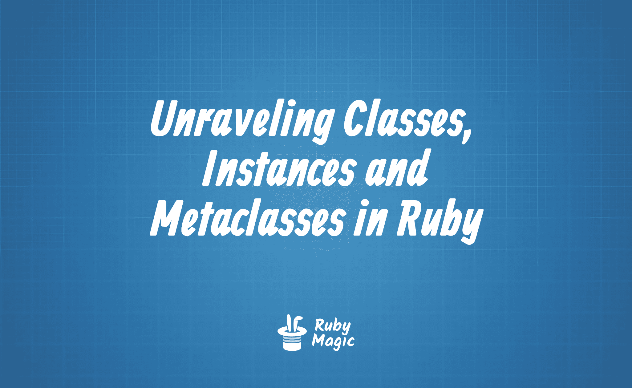 Unraveling Classes, Instances and Metaclasses in Ruby