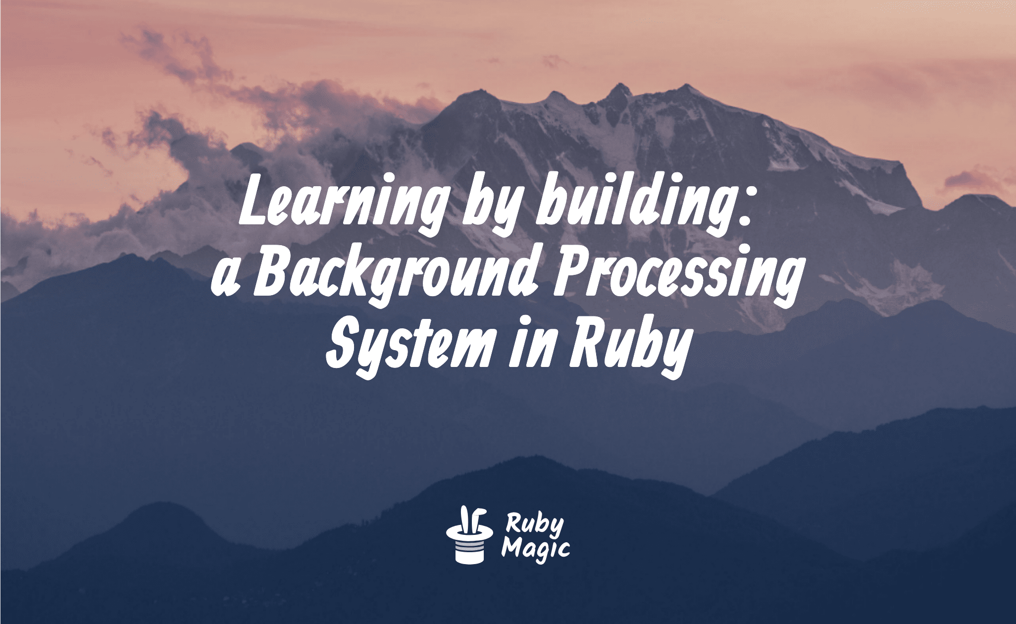 Learning by building, a Background Processing System in Ruby
