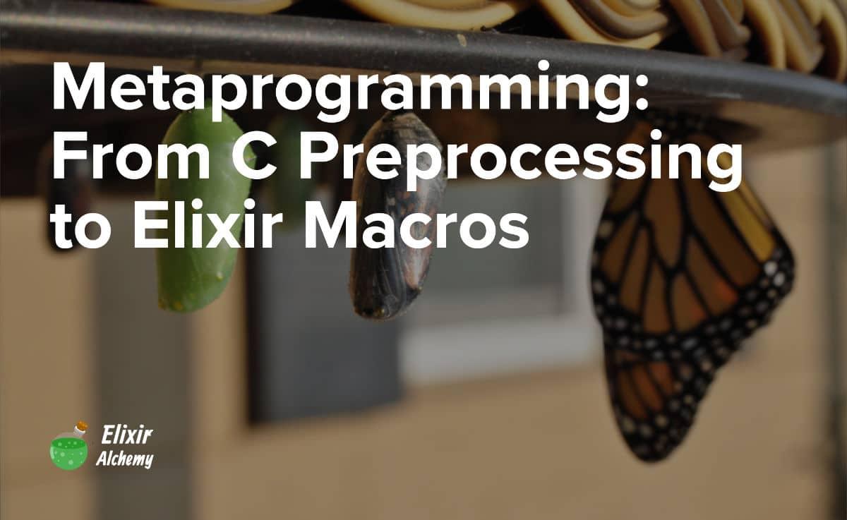 Metaprogramming: From C Preprocessing to Elixir Macros